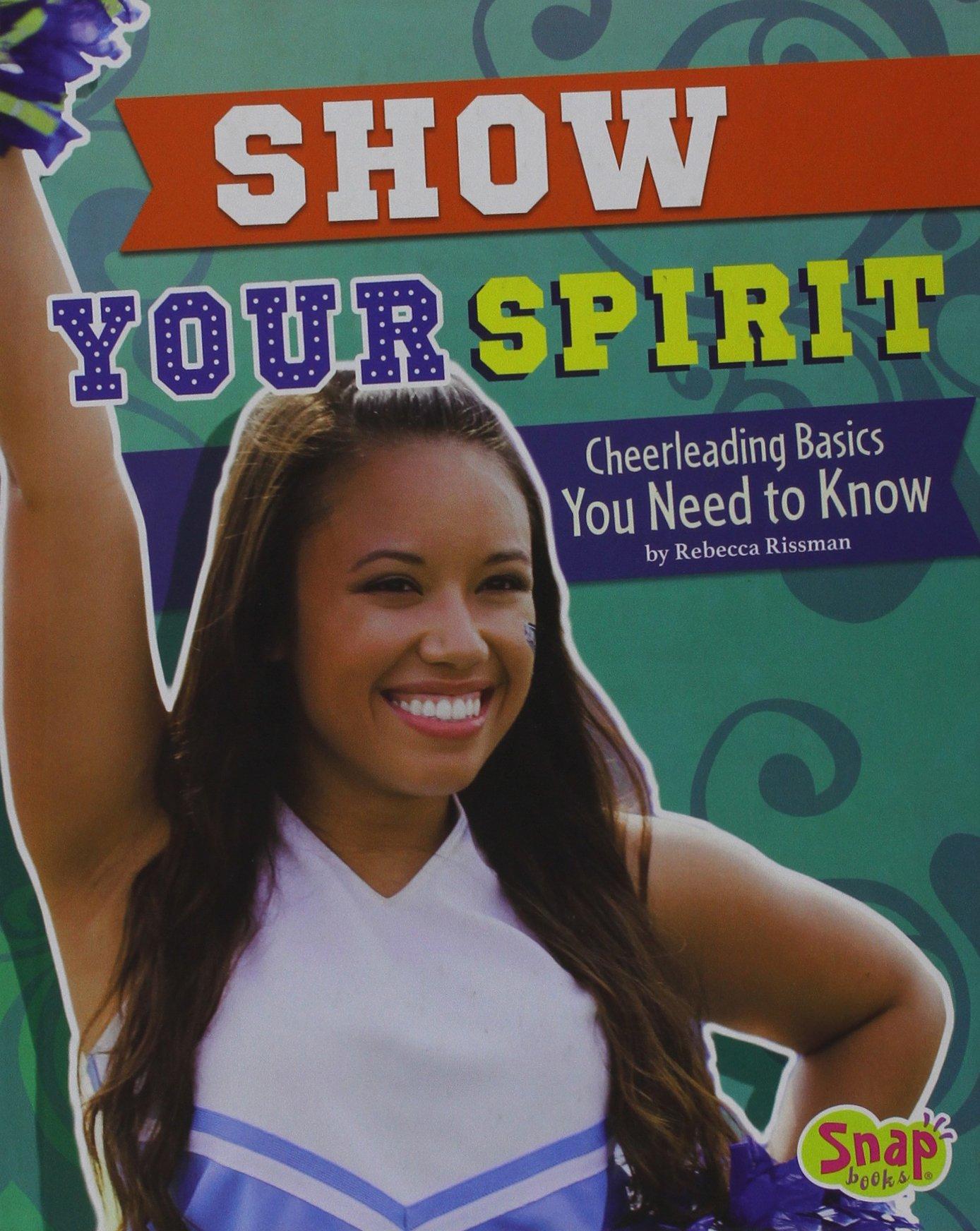 Show Your Spirit: Cheerleading Basics You Need to Know (Cheer Spirit)