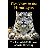 Five Years in the Himalayas, The Journals & Field Notes of Explorer M.G. Hawking (English Edition)