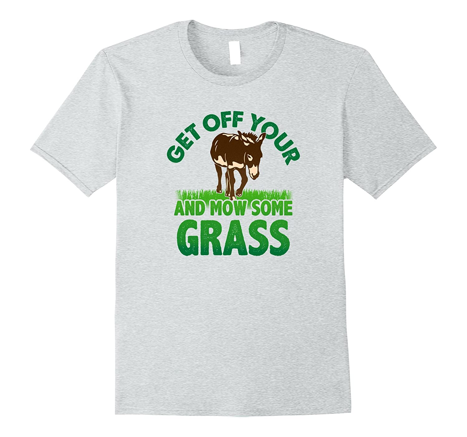 861a2b40e Mowing T-Shirts: Get Up and Mow Some Grass-CL – Colamaga