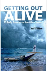 Getting Out Alive: 13 Deadly Scenarios and How Others Survived Kindle Edition