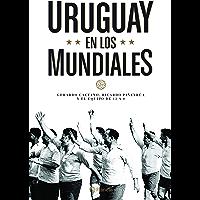 Uruguay en los mundiales (Spanish Edition)