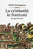 La cristianità in frantumi. Europa 1517-1648
