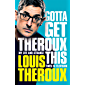 Gotta Get Theroux This: My life and strange times in television (English Edition)