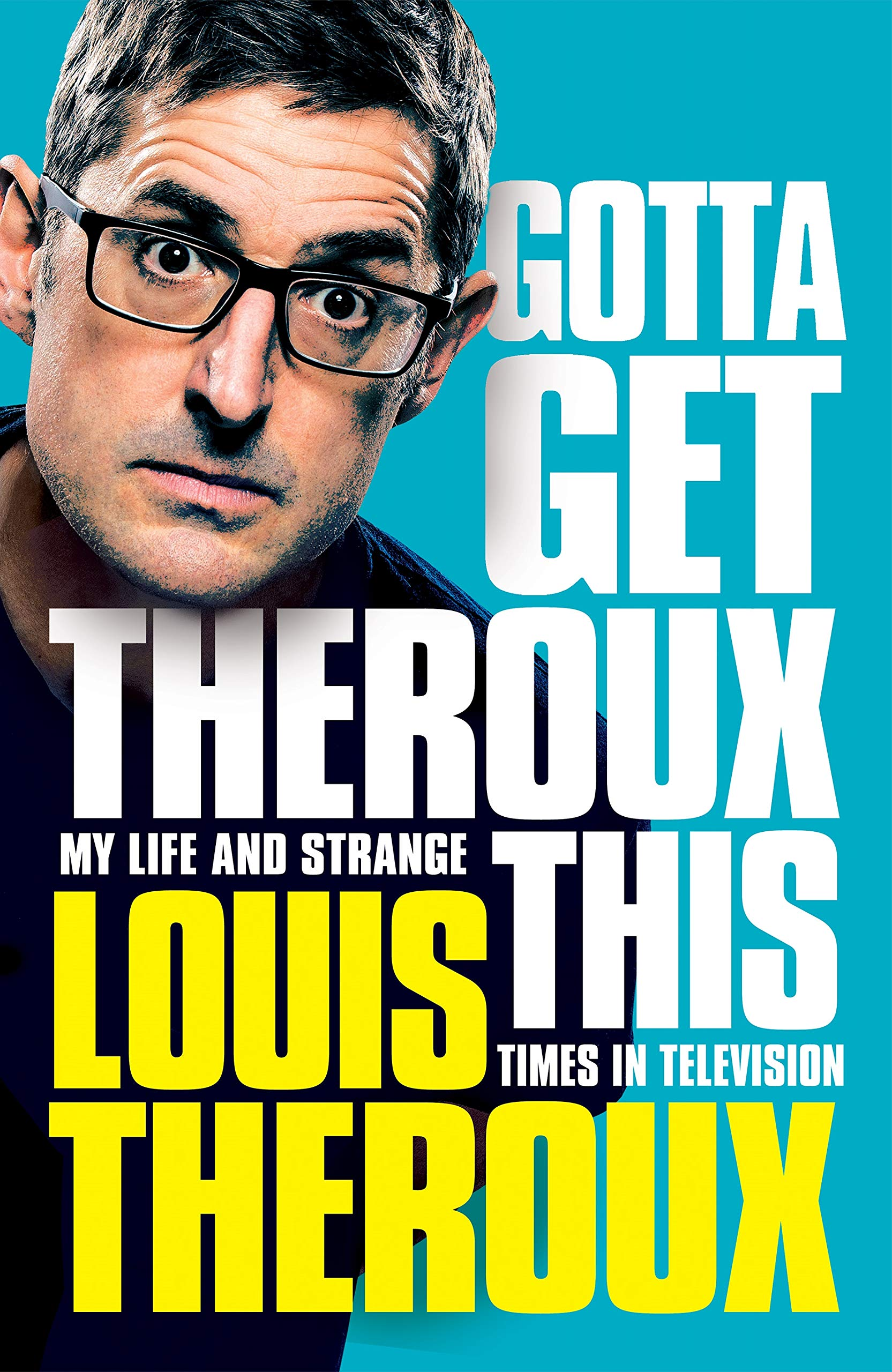 Gotta Get Theroux This: My life and strange times in television ...