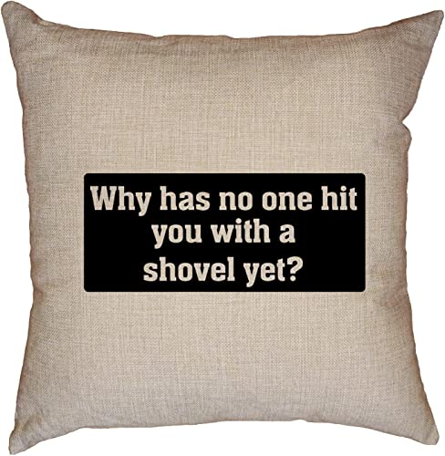 Hollywood Thread Why Has No One Hit You with A Shovel Yet Decorative Linen Throw Cushion Pillow Case with Insert