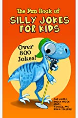 The Fun Book of Silly Jokes For Kids : Over 800 Jokes!: One Liners, Knock Knock Jokes, Riddles and Brain Teasers! Kindle Edition