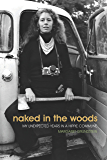 Naked in the Woods: My Unexpected Years in a Hippie Commune