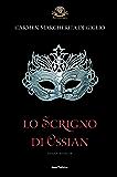Lo scrigno di Ossian. Versione integrale: Terza edizione riveduta e ampliata. Decimo anniversario