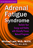 Adrenal Fatigue Syndrome: Reclaim your Energy and Vitality with Clinically Proven Natural Programs (Dr. Lam's Adrenal Recovery Series)