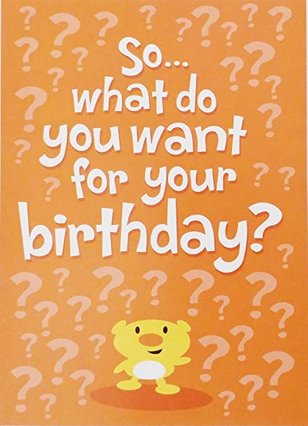 So What Do You Want For Your Birthday Cute
