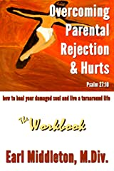 Overcoming Parental Rejection & Hurts--The Workbook Kindle Edition