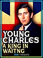 Young Charles: A King in Waiting