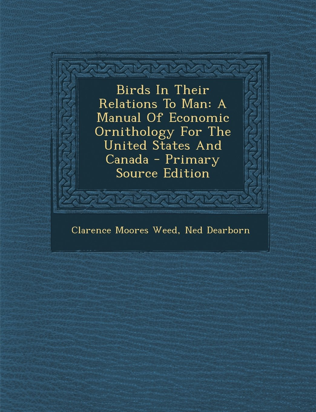 Read Online Birds In Their Relations To Man: A Manual Of Economic Ornithology For The United States And Canada - Primary Source Edition pdf