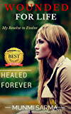 Wounded for Life, Healed Forever: My Resolve to Evolve