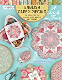 """English Paper Piecing """"A Stitch in Time"""": 18 Projects to Inspire with Needle and Thread"""