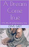 A Dream Come True: A TG, WG, AP and pregnancy story