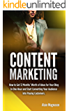 Content Marketing: How to Get 12 Months' Worth of Ideas for Your Blog in One Hour and Start Converting Your Audience Into Paying  Customers