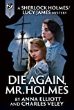 Die Again, Mr. Holmes: A Sherlock Holmes and Lucy James Mystery (The Sherlock Holmes and Lucy James Mysteries Book 8) (English Edition)