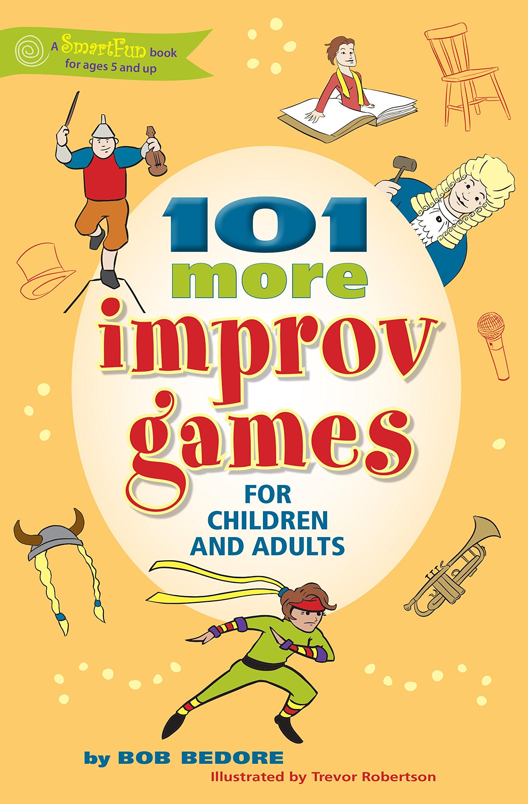 101 More Improv Games for Children and Adults (SmartFun Activity Books):  Bob Bedore: 9780897936521: Amazon.com: Books