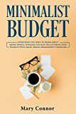 Minimalist Budget: Everything You Need To Know About Saving Money, Spending Less And Decluttering Your Finances With Smart Money Management Strategies (Declutter Your Life Book 3)