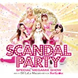 SCANDAL PARTY -SPECIAL MEGAMIX SHOW- mixed by DJ LaLa Macaro-ni from BURLESQUE TOKYO