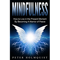Mindfulness: How to Live in the Present Moment by Becoming A Warrior of Peace (Mindfulness for Beginners) (English Edition)