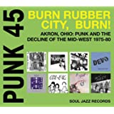 PUNK 45: Burn, Rubber City, Burn - Akron, Ohio: Punk And The Decline Of The Mid-West 1975-80