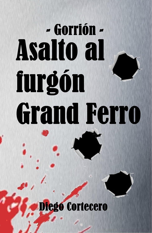 Asalto al furgón Grand Ferro (Gorrión nº 1) eBook: Diego Cortecero ...