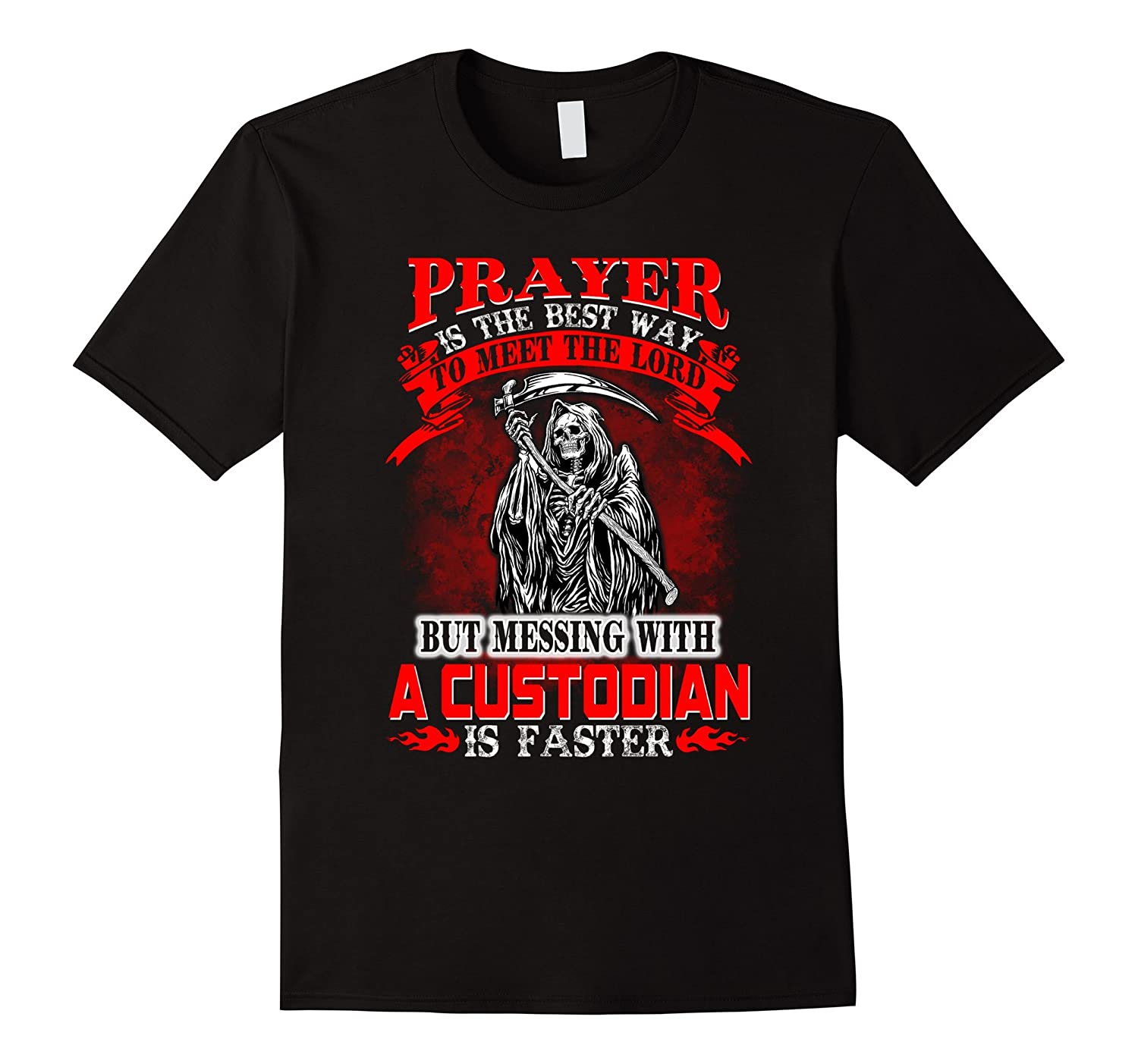 Messing with A CUSTODIAN will meet lord faster t-shirt-PL