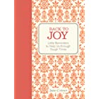 Back to Joy: Little Reminders to Help Us through Tough Times