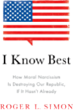 I Know Best: How Moral Narcissism Is Destroying Our Republic, If It Hasn't Already