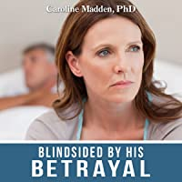 Blindsided by His Betrayal: Surviving the Shock of Your Husband's Infidelity: Surviving Infidelity, Advice from a…