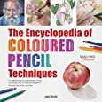 The Encyclopedia of Coloured Pencil Techniques: A Complete Step-by-Step Directory of Key Techniques, Plus an Inspirational Gallery Showing How Artists Use Them