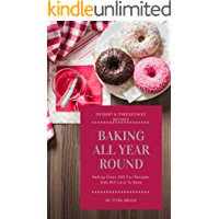 Baking All Year Round Baking Cookbooks: Baking Class 500 Fun Recipes Kids Will Love To Bake (Baking Basics) (English Edition)