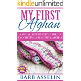 My First Afghan: A Visual, Step-by-Step Guide to Crocheting a Beautiful Afghan - Includes FREE Video Tutorials! (Easy Crochet