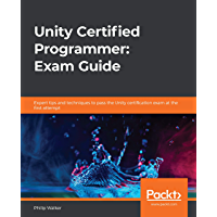 Unity Certified Programmer: Exam Guide: Expert tips and techniques to pass the Unity certification exam at the first…