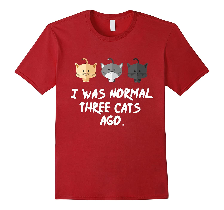 I Was Normal Three Cats Ago Tee Shirt Purrr Funny Crazy-BN