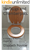 Bedbugs and Chamberpots: A History of Human Hygiene