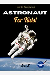 How to Become an Astronaut for Kids! (Leadership and Self-Esteem and Self-Respect Books For Kids) Paperback