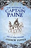 The Revenge Of Captain Paine: From the author of The Last Days of Newgate (Pyke Mystery)