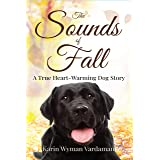 The Sounds of Fall: A True Heart-Warming Dog Story