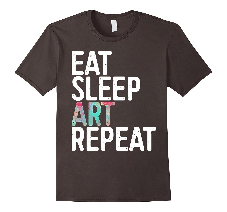 Eat Sleep Art Repeat T-Shirt Funny Artist Creative Gift-FL