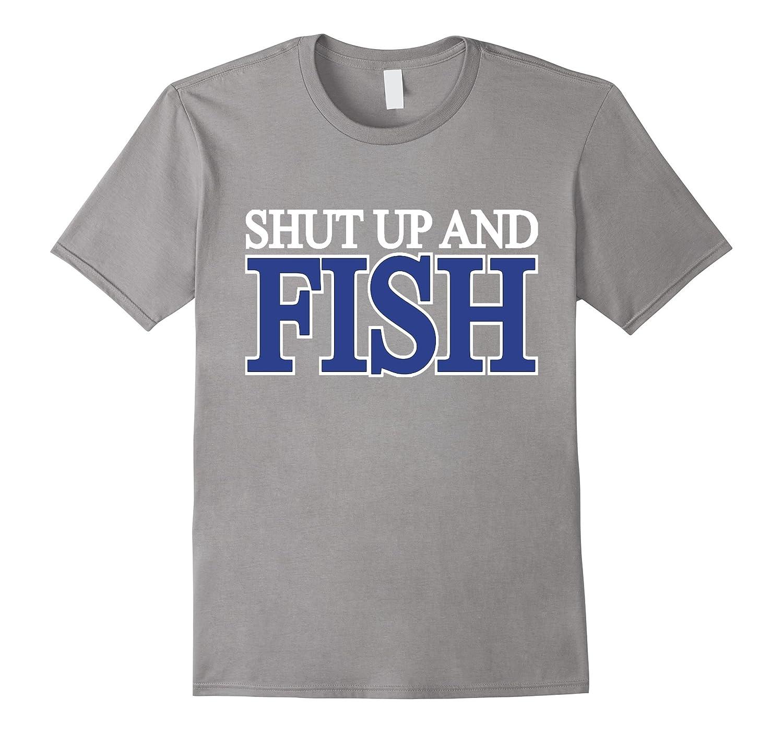 Shut up and fish fishing t shirt art artvinatee for Shut up and fish