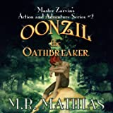 Oonzil the Oathbreaker: Master Zarvin's Action and Adventure Series, Book 2