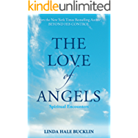 The Love of Angels (Spiritual Encounters): Stories of Comfort, Inspiration, Healing and Hope
