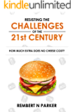 Resisting the Challenges of the 21st Century: How Much Extra Does No Cheese Cost? (English Edition)