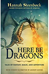 Here be Dragons: Tales of Fantasy, Magic, and Adventure Kindle Edition