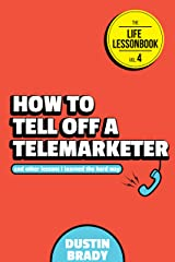 How to Tell Off a Telemarketer: And Other Lessons I Learned the Hard Way (The Life Lessonbook Book 4) Kindle Edition
