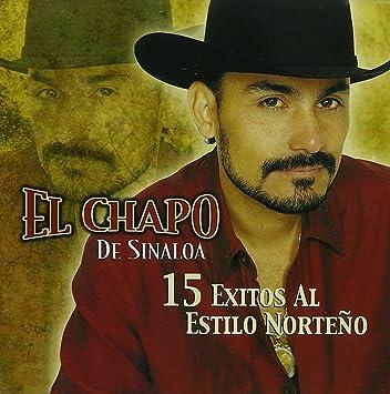 El Chapo De Sinaloa - 15 Exitos Al Estilo Norteno - Amazon com Music
