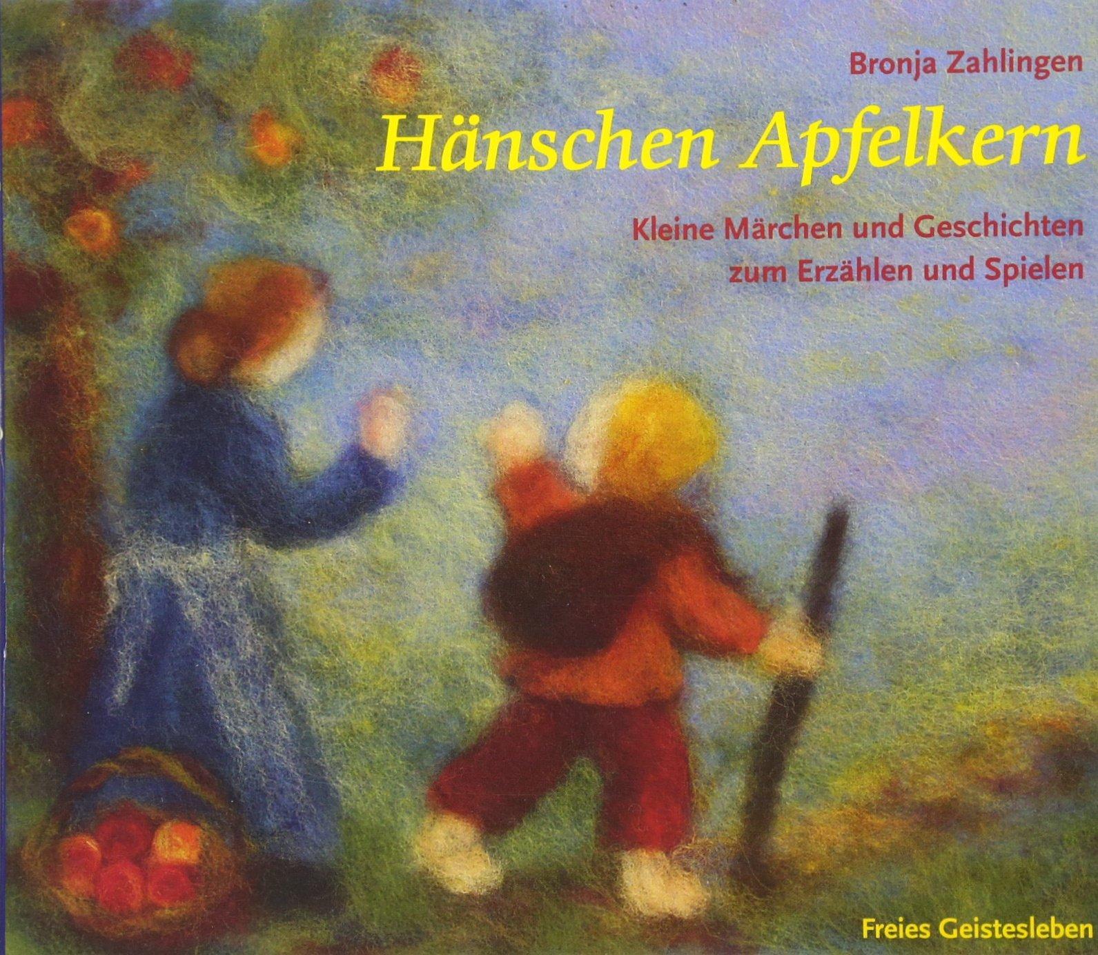 Hänschen Apfelkern: Kleine Märchen und Geschichten zum Erzählen und Spielen (Arbeitsmaterial aus den Waldorfkindergärten)